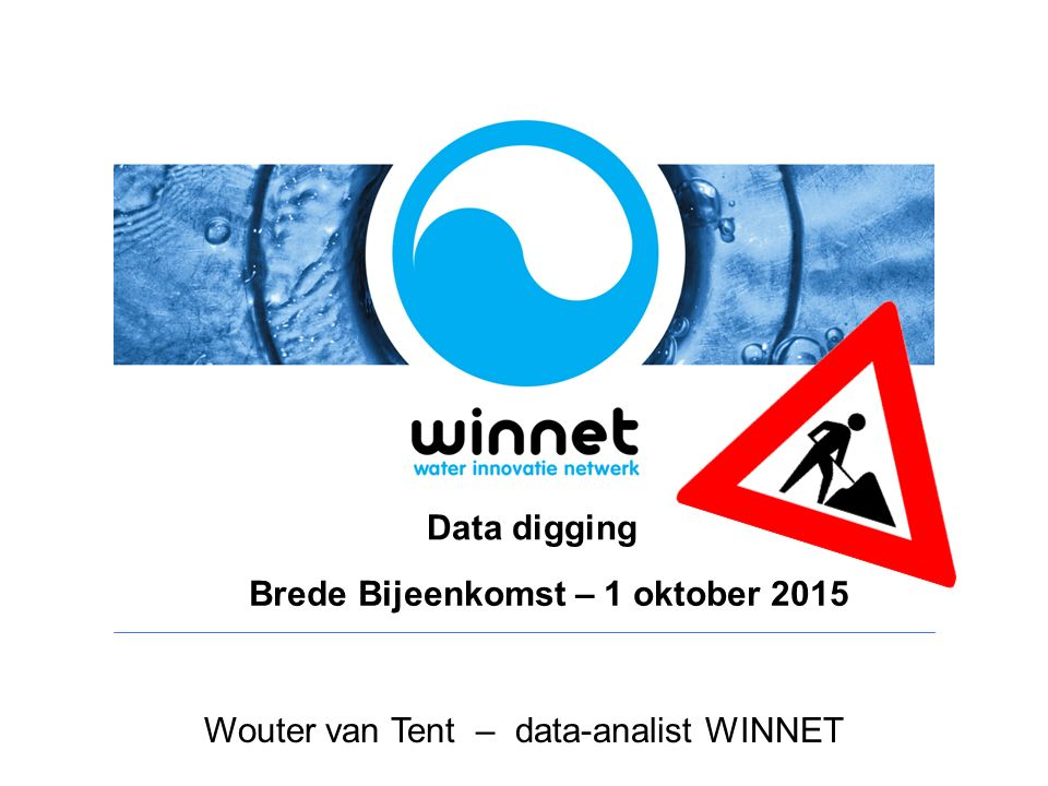 Wouter van Tent – data-analist WINNET Data digging Brede Bijeenkomst – 1 oktober 2015