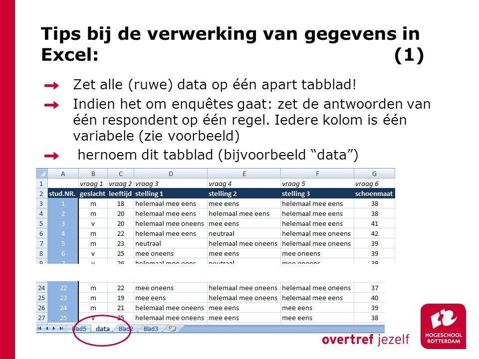 Tips bij de verwerking van gegevens in Excel: (1) Zet alle (ruwe) data op één apart tabblad! Indien het om enquêtes gaat: zet de antwoorden van één re