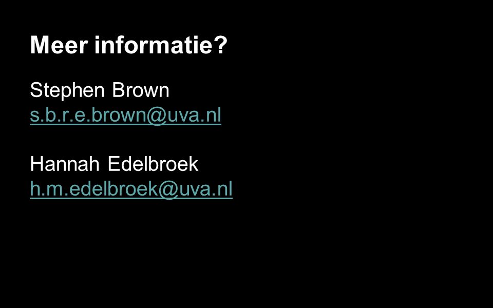 Meer informatie? Stephen Brown s.b.r.e.brown@uva.nl Hannah Edelbroek h.m.edelbroek@uva.nl