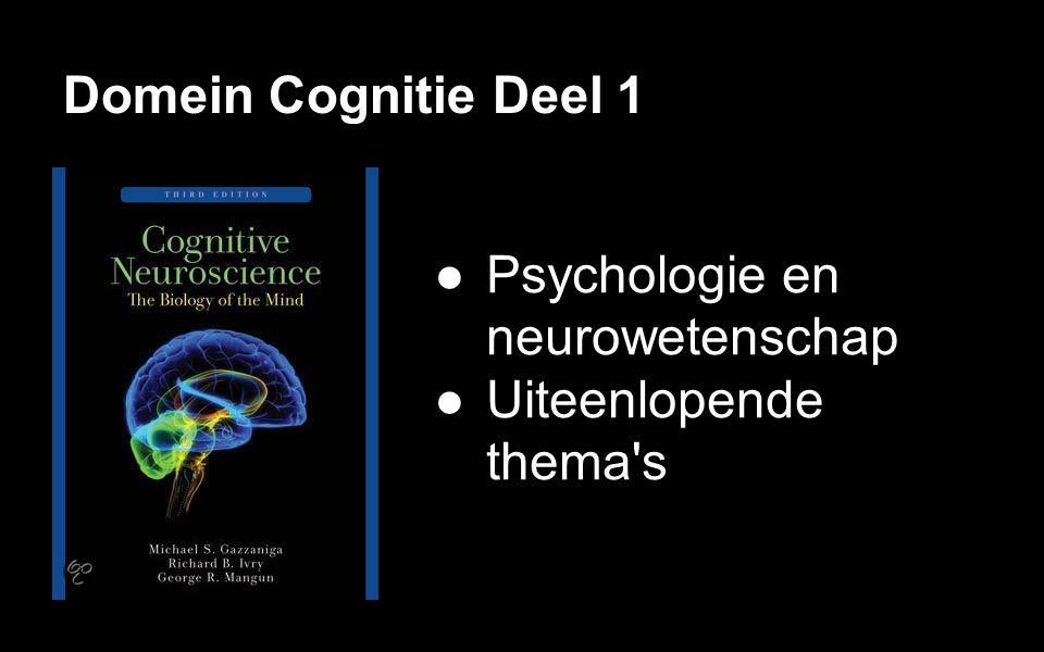 Domein Cognitie Deel 1 ●Psychologie en neurowetenschap ●Uiteenlopende thema's