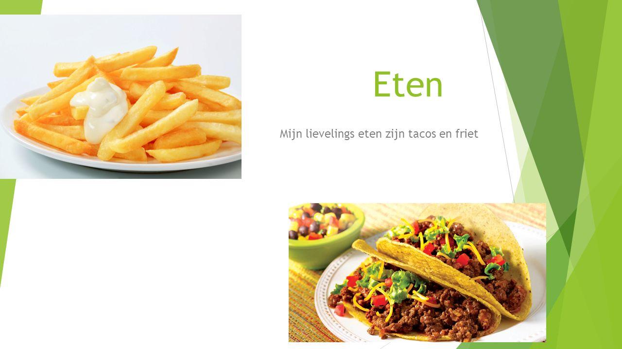 Eten Mijn lievelings eten zijn tacos en friet