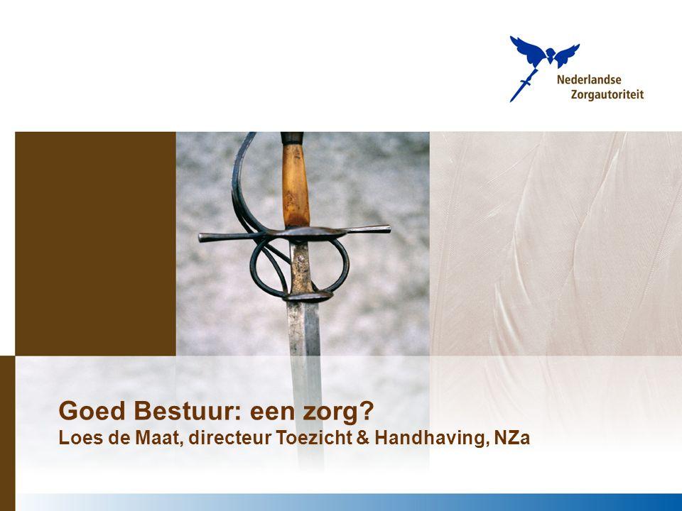 Toezicht door de Nederlandse Zorgautoriteit Loes de Maat Goed Bestuur: een zorg.