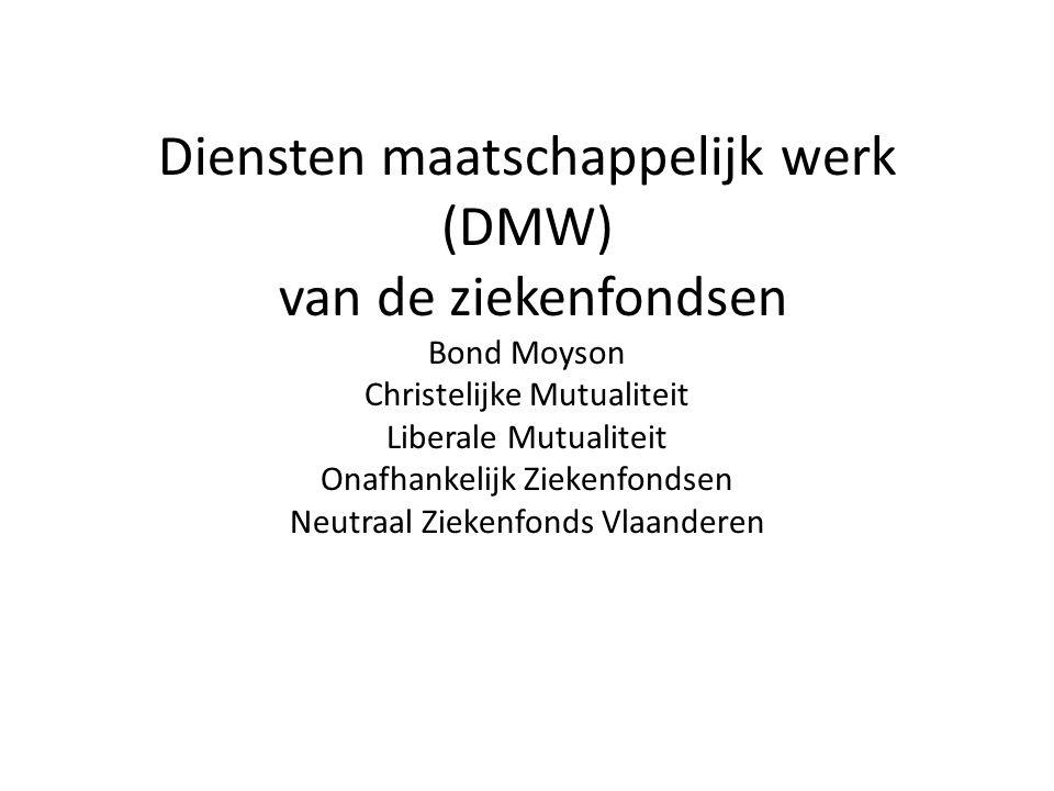Diensten maatschappelijk werk (DMW) van de ziekenfondsen Bond Moyson Christelijke Mutualiteit Liberale Mutualiteit Onafhankelijk Ziekenfondsen Neutraal Ziekenfonds Vlaanderen