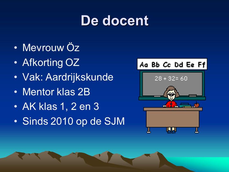 De docent Mevrouw Öz Afkorting OZ Vak: Aardrijkskunde Mentor klas 2B AK klas 1, 2 en 3 Sinds 2010 op de SJM