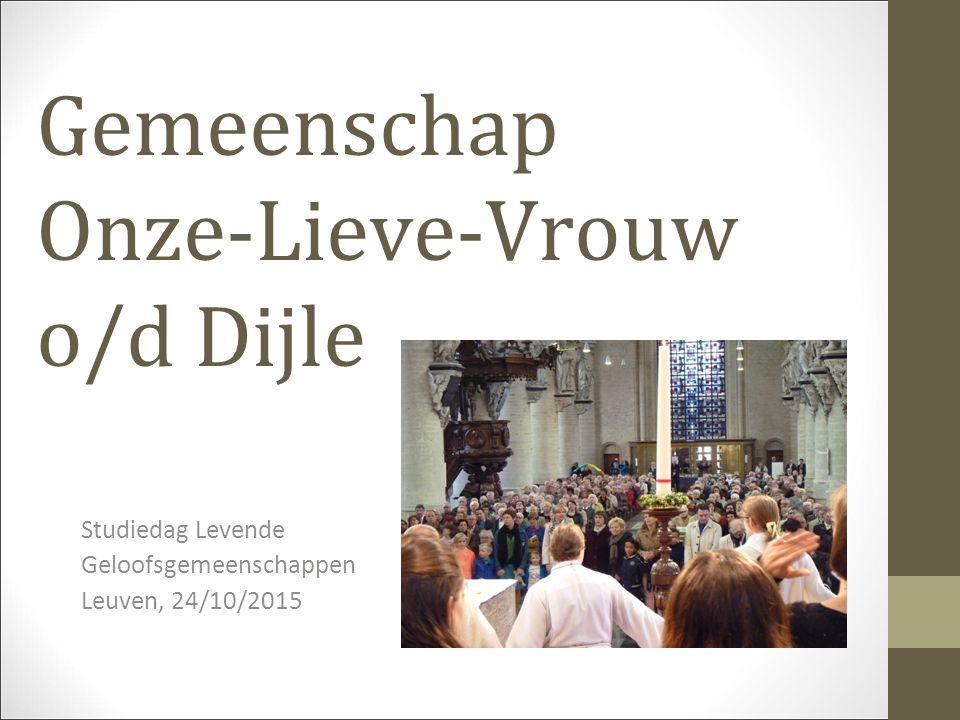 Gemeenschap Onze-Lieve-Vrouw o/d Dijle Studiedag Levende Geloofsgemeenschappen Leuven, 24/10/2015