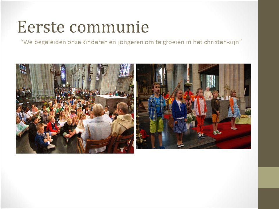 Eerste communie We begeleiden onze kinderen en jongeren om te groeien in het christen-zijn