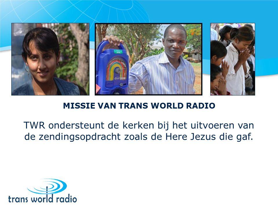 MISSIE VAN TRANS WORLD RADIO TWR ondersteunt de kerken bij het uitvoeren van de zendingsopdracht zoals de Here Jezus die gaf.