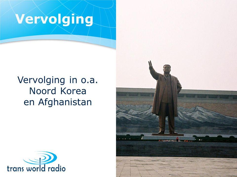Vervolging Vervolging in o.a. Noord Korea en Afghanistan