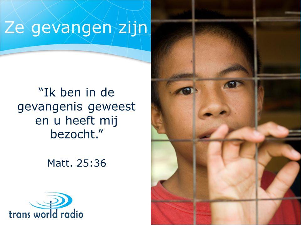 Ze gevangen zijn Ik ben in de gevangenis geweest en u heeft mij bezocht. Matt. 25:36