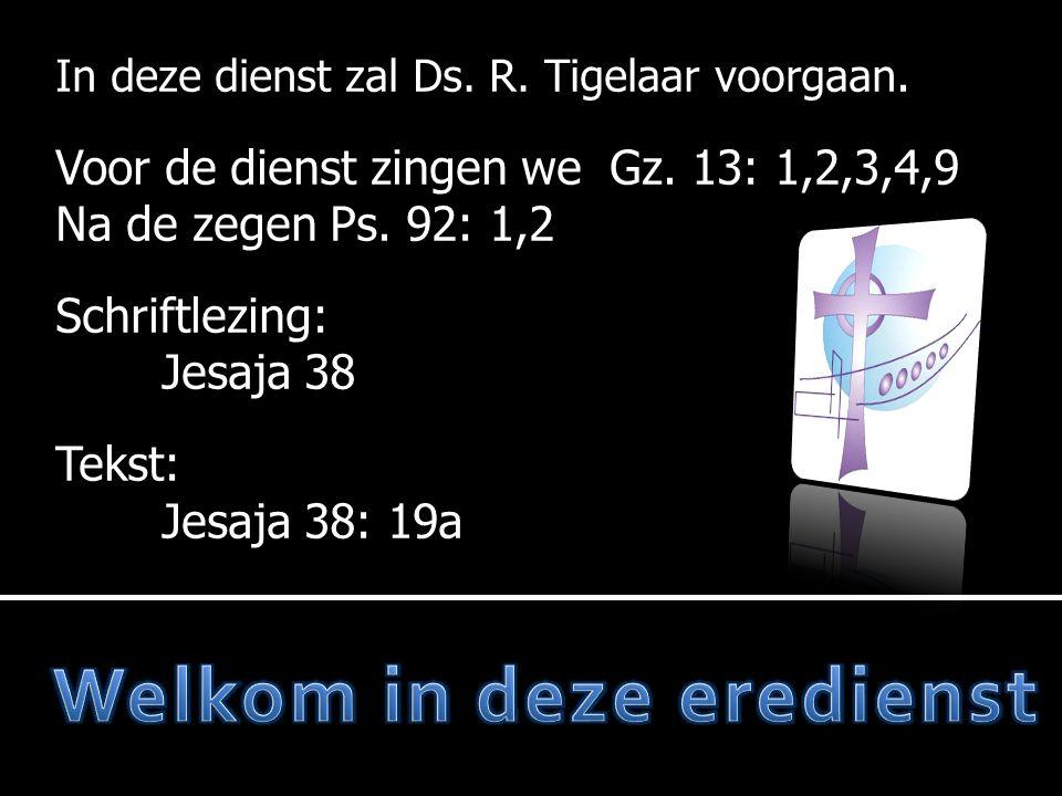 In deze dienst zal Ds. R. Tigelaar voorgaan. Voor de dienst zingen we Gz.