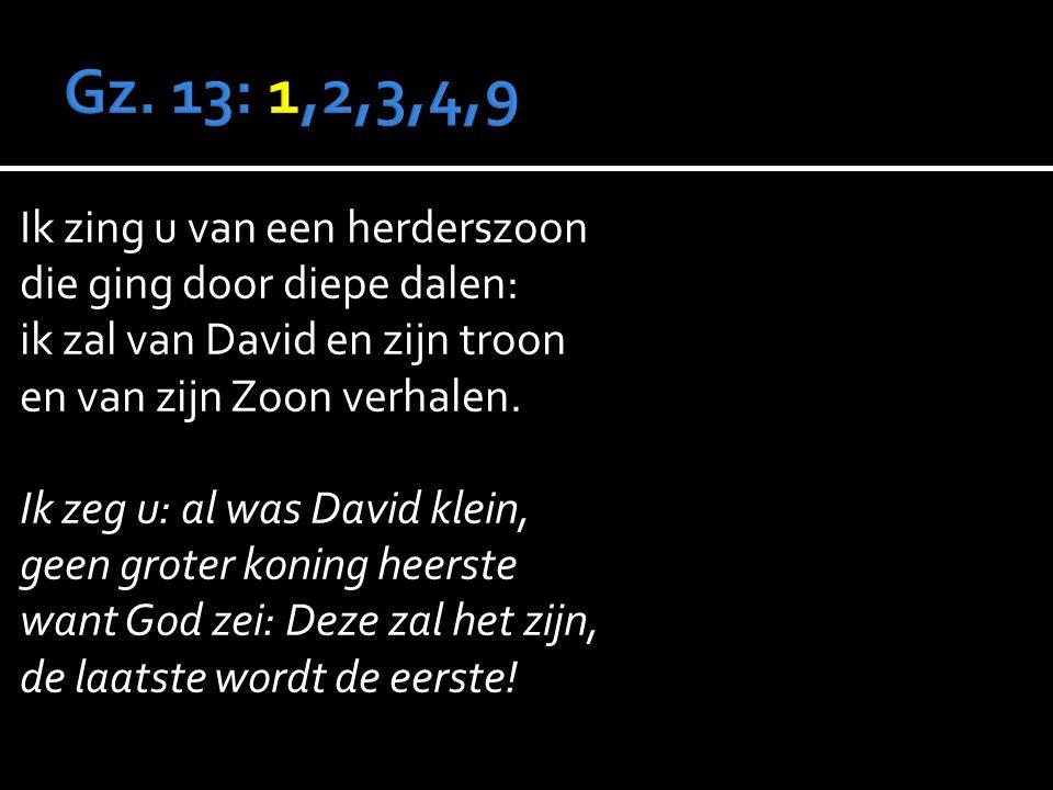 Ik zing u van een herderszoon die ging door diepe dalen: ik zal van David en zijn troon en van zijn Zoon verhalen.