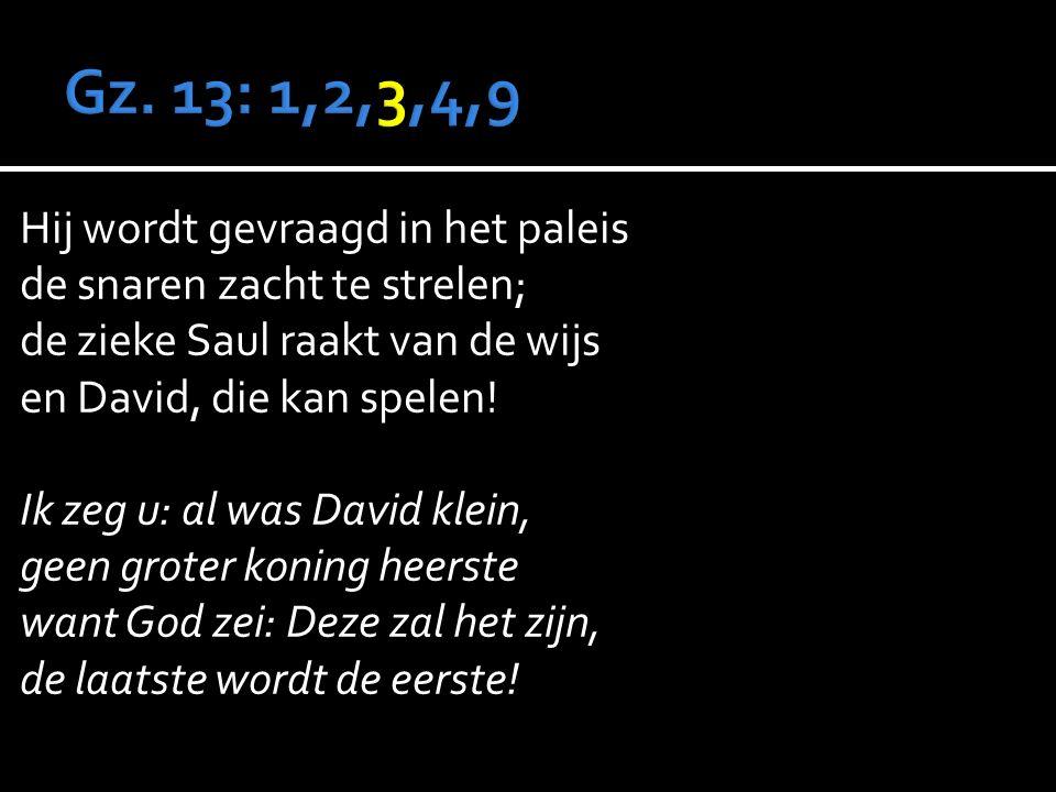 Hij wordt gevraagd in het paleis de snaren zacht te strelen; de zieke Saul raakt van de wijs en David, die kan spelen.