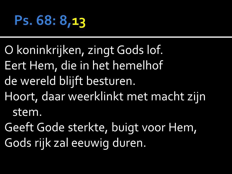 O koninkrijken, zingt Gods lof. Eert Hem, die in het hemelhof de wereld blijft besturen.