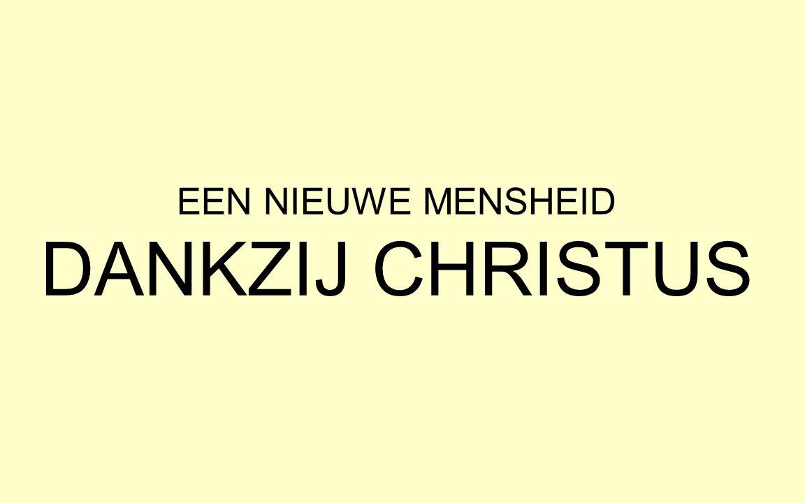 EEN NIEUWE MENSHEID DANKZIJ CHRISTUS