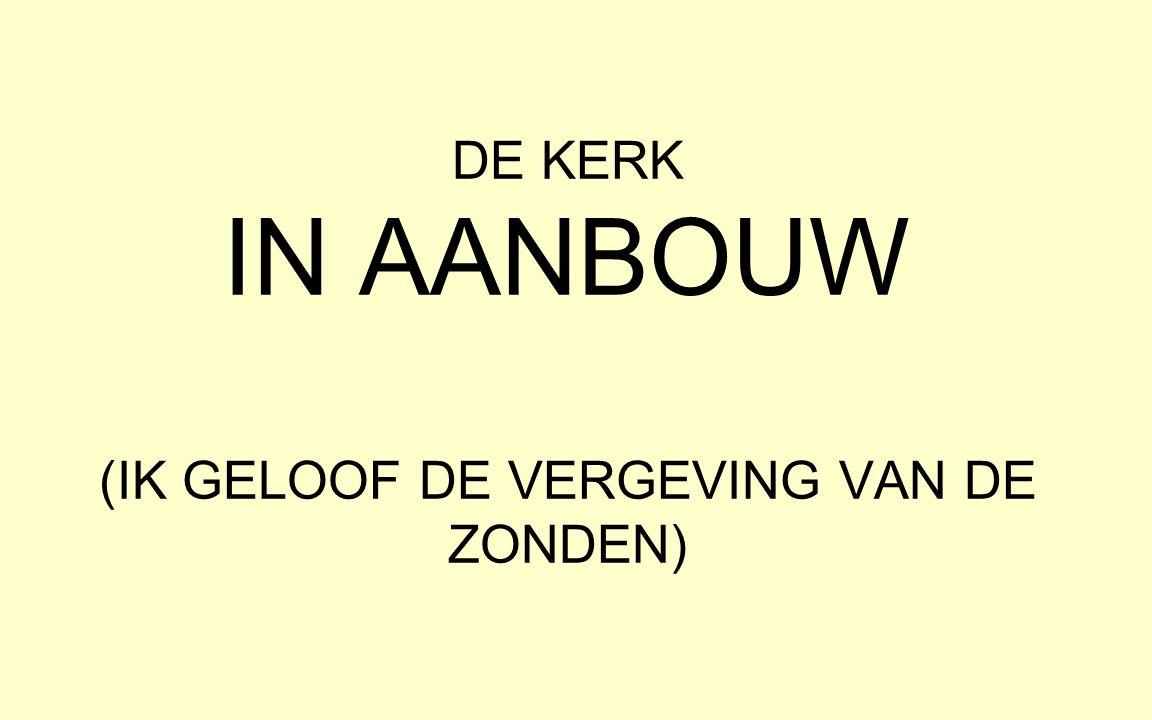 DE KERK IN AANBOUW (IK GELOOF DE VERGEVING VAN DE ZONDEN)