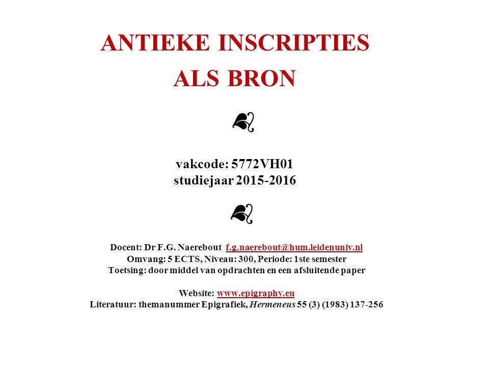 ANTIEKE INSCRIPTIES ALS BRON vakcode: 5772VH01 studiejaar 2015-2016 Docent: Dr F.G.