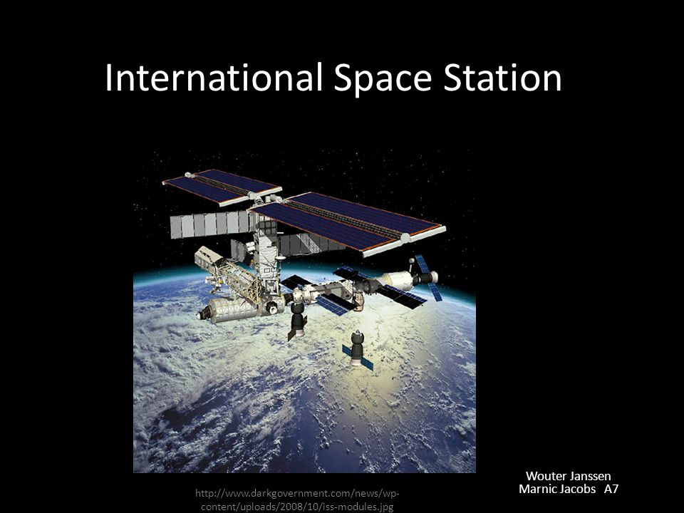 International Space Station Wouter Janssen Marnic Jacobs A7 http://www.darkgovernment.com/news/wp- content/uploads/2008/10/iss-modules.jpg