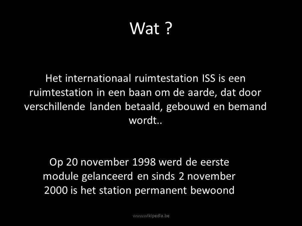 Wat ? Het internationaal ruimtestation ISS is een ruimtestation in een baan om de aarde, dat door verschillende landen betaald, gebouwd en bemand word