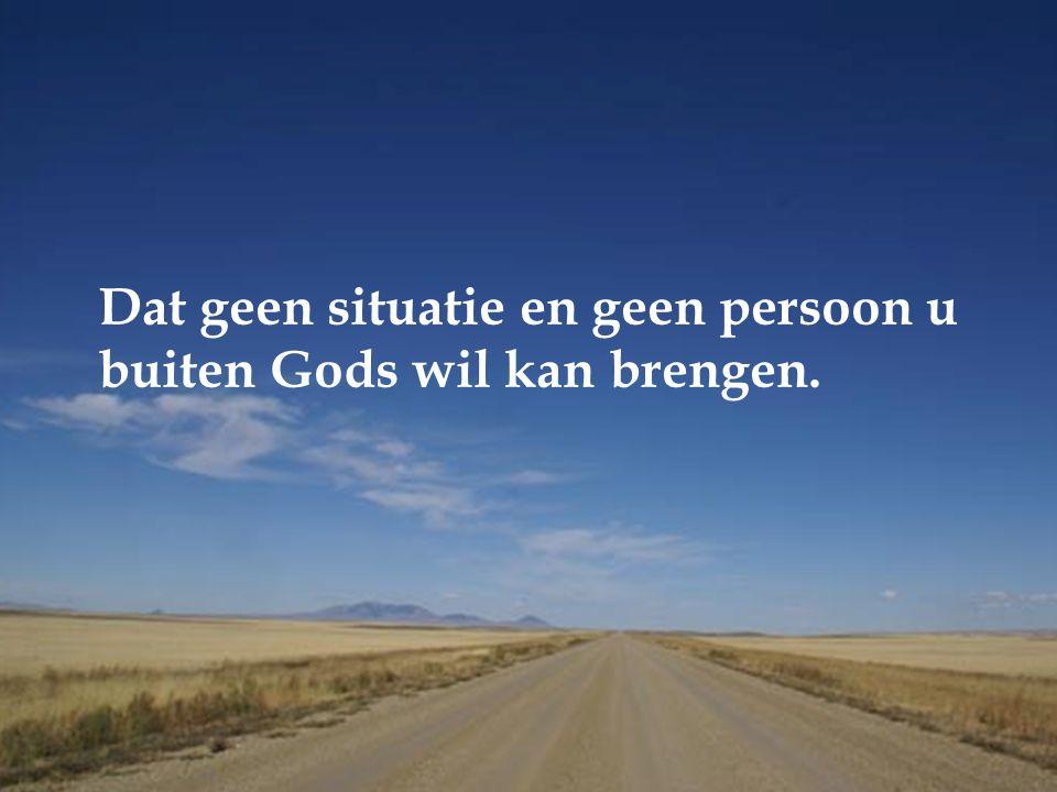 Dat geen situatie en geen persoon u buiten Gods wil kan brengen.