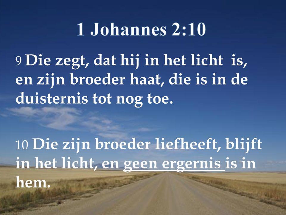9 Die zegt, dat hij in het licht is, en zijn broeder haat, die is in de duisternis tot nog toe.