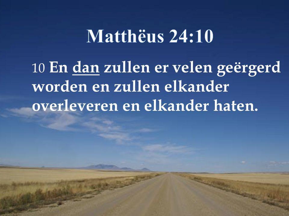 10 En dan zullen er velen geërgerd worden en zullen elkander overleveren en elkander haten.