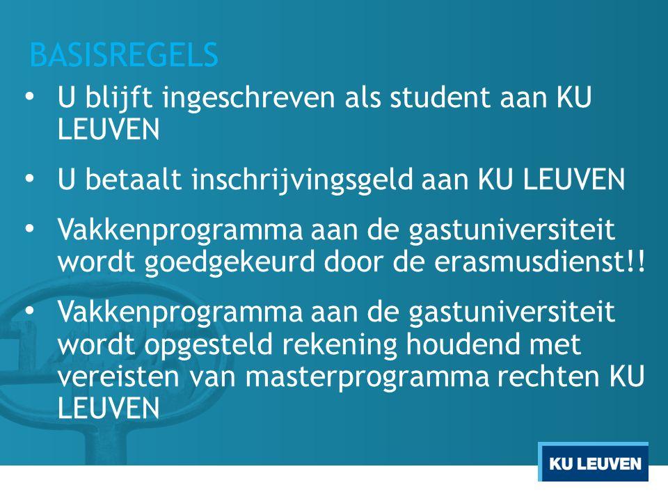 BASISREGELS U blijft ingeschreven als student aan KU LEUVEN U betaalt inschrijvingsgeld aan KU LEUVEN Vakkenprogramma aan de gastuniversiteit wordt go