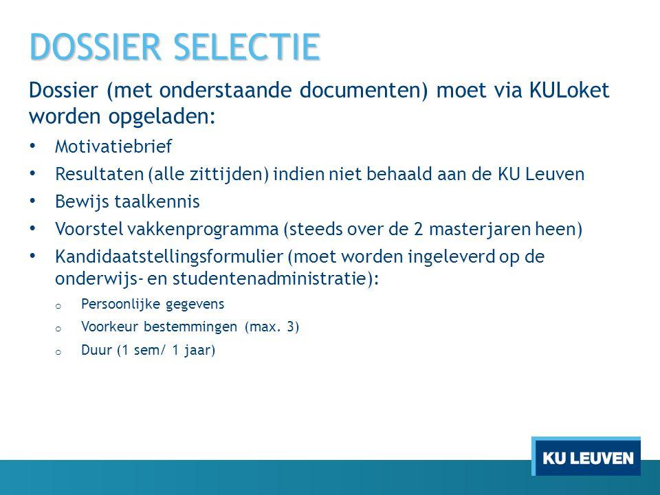 DOSSIER SELECTIE Dossier (met onderstaande documenten) moet via KULoket worden opgeladen: Motivatiebrief Resultaten (alle zittijden) indien niet behaa