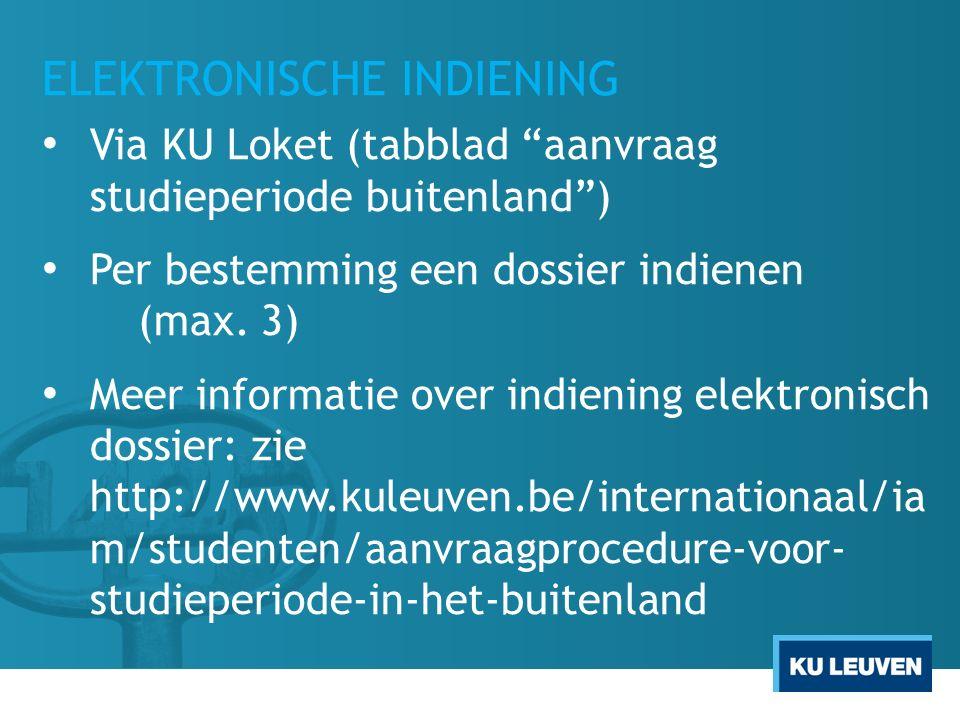 """ELEKTRONISCHE INDIENING Via KU Loket (tabblad """"aanvraag studieperiode buitenland"""") Per bestemming een dossier indienen (max. 3) Meer informatie over i"""