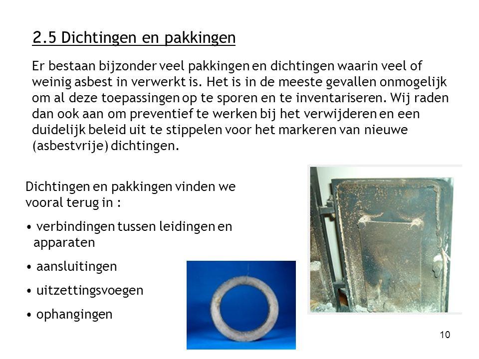 10 2.5 Dichtingen en pakkingen Er bestaan bijzonder veel pakkingen en dichtingen waarin veel of weinig asbest in verwerkt is.