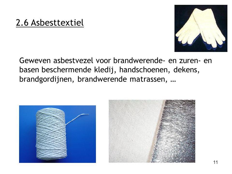 11 2.6 Asbesttextiel Geweven asbestvezel voor brandwerende- en zuren- en basen beschermende kledij, handschoenen, dekens, brandgordijnen, brandwerende matrassen, …
