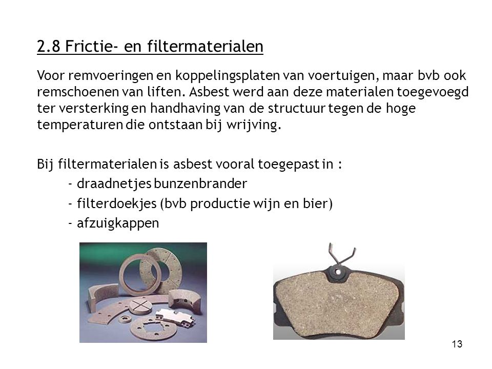 13 2.8 Frictie- en filtermaterialen Voor remvoeringen en koppelingsplaten van voertuigen, maar bvb ook remschoenen van liften.
