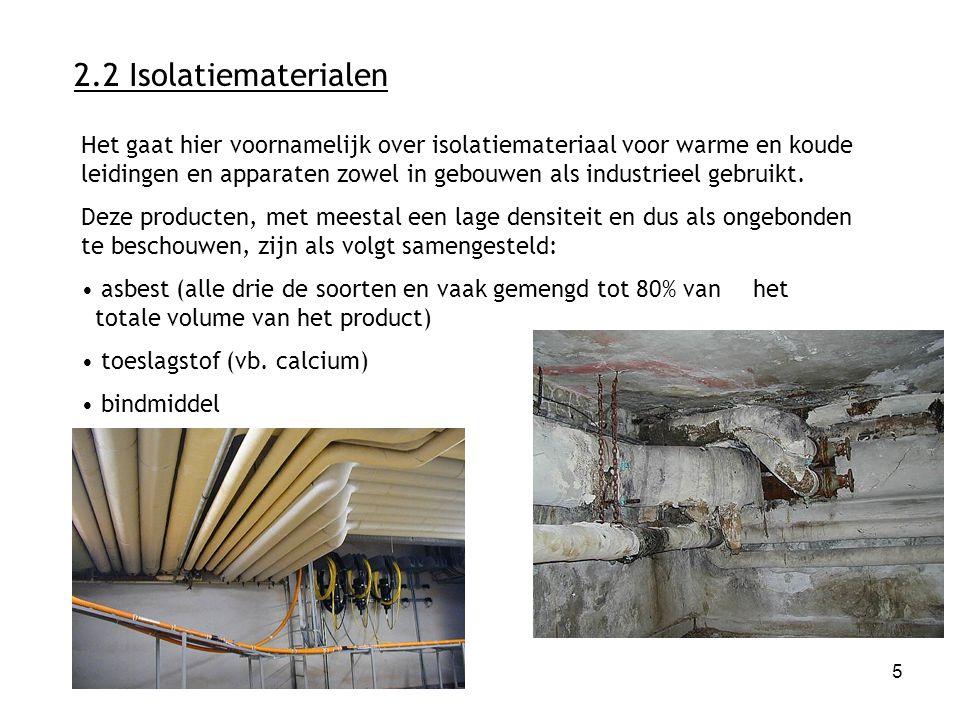 5 2.2 Isolatiematerialen Het gaat hier voornamelijk over isolatiemateriaal voor warme en koude leidingen en apparaten zowel in gebouwen als industrieel gebruikt.
