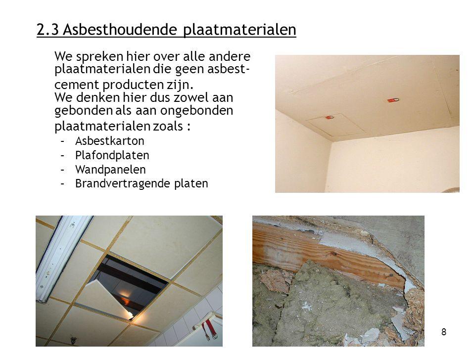 8 2.3 Asbesthoudende plaatmaterialen We spreken hier over alle andere plaatmaterialen die geen asbest- cement producten zijn.