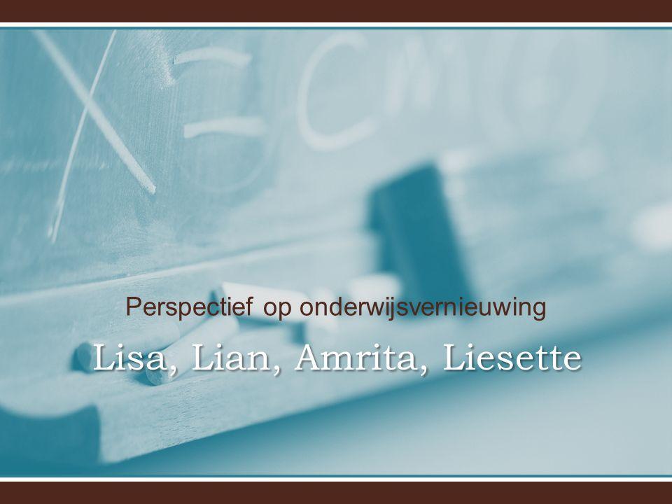 Perspectief op onderwijsvernieuwing Lisa, Lian, Amrita, Liesette