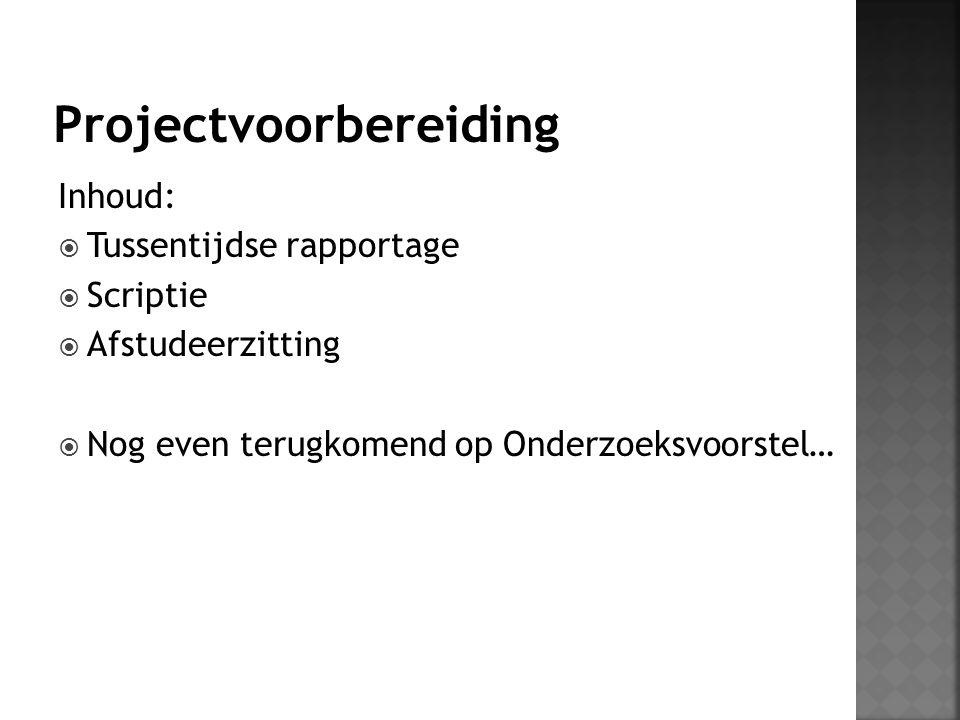 Documenten t.b.v.afstuderen: 1. Onderzoeksvoorstel → college 1 2.