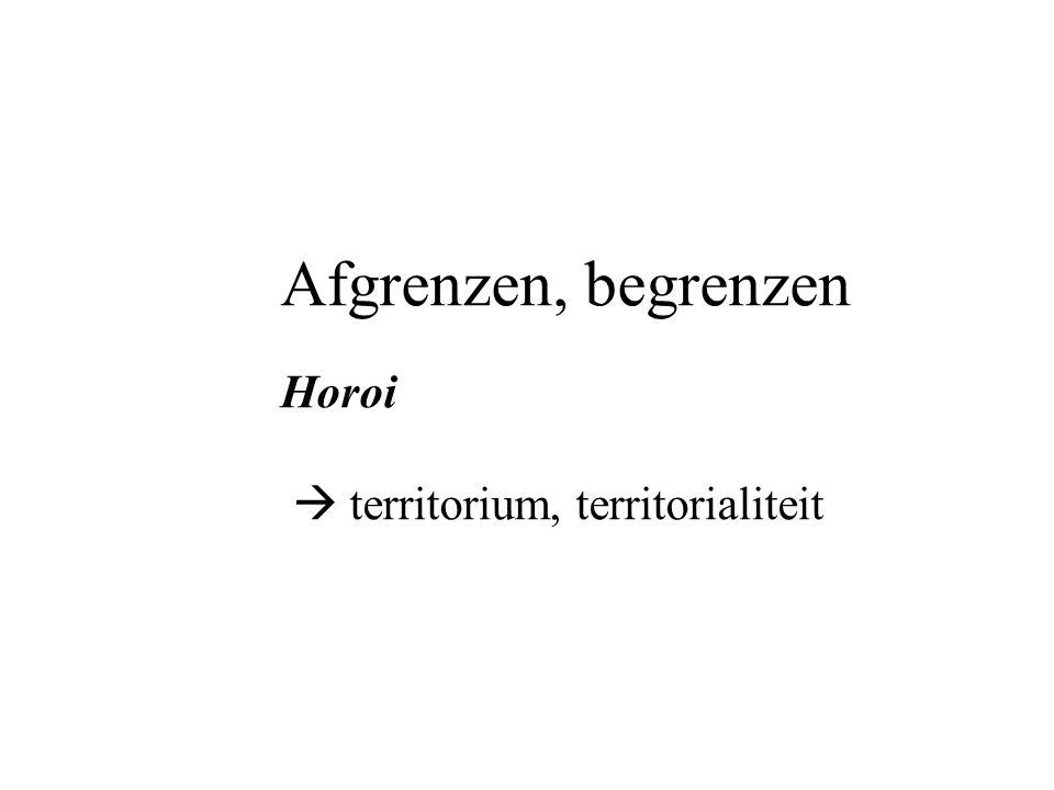 Afgrenzen, begrenzen Horoi  territorium, territorialiteit