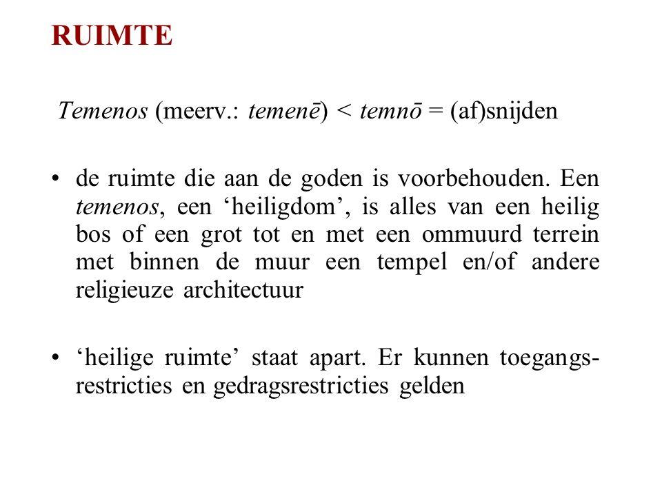 RUIMTE Temenos (meerv.: temenē) < temnō = (af)snijden de ruimte die aan de goden is voorbehouden.