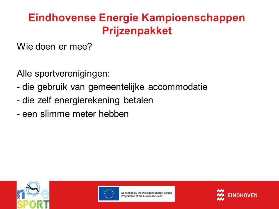 Eindhovense Energie Kampioenschappen Prijzenpakket Wie doen er mee? Alle sportverenigingen: - die gebruik van gemeentelijke accommodatie -die zelf ene