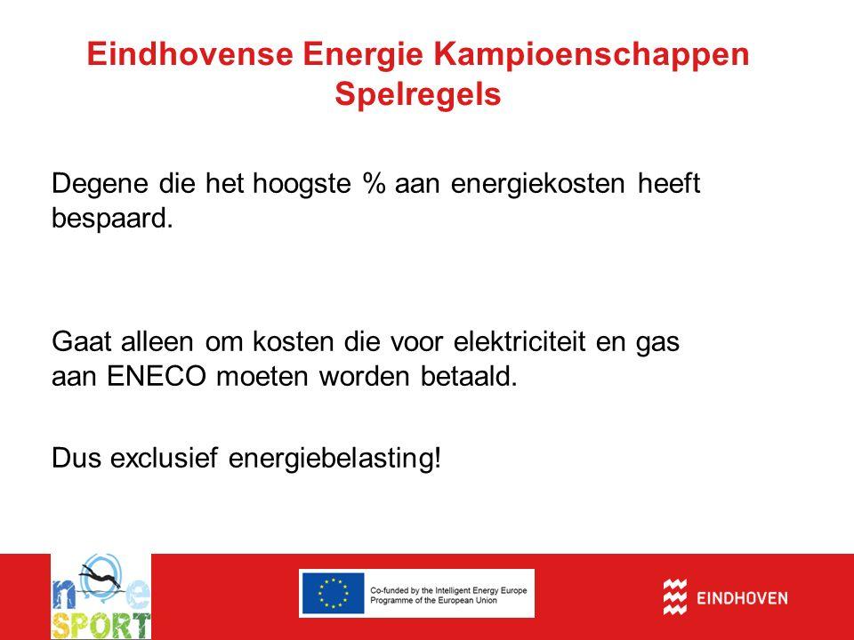 Eindhovense Energie Kampioenschappen Spelregels Degene die het hoogste % aan energiekosten heeft bespaard. Gaat alleen om kosten die voor elektricitei