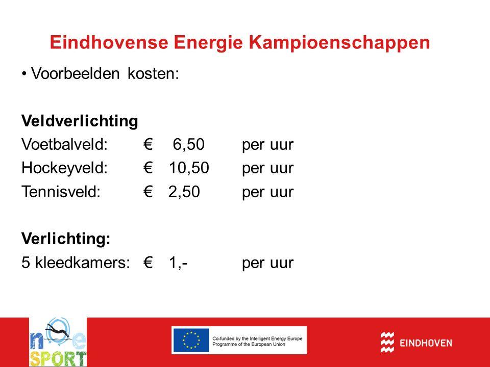 Eindhovense Energie Kampioenschappen Voorbeelden kosten: Veldverlichting Voetbalveld: € 6,50 per uur Hockeyveld:€ 10,50 per uur Tennisveld:€2,50per uur Verlichting: 5 kleedkamers:€1,-per uur