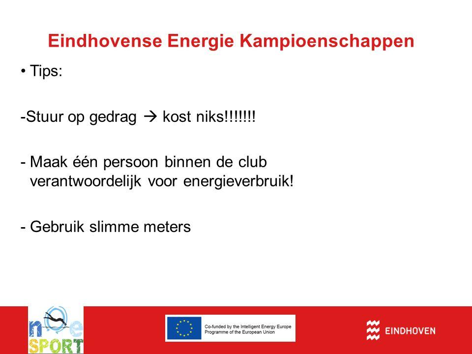 Eindhovense Energie Kampioenschappen Tips: -Stuur op gedrag  kost niks!!!!!!! -Maak één persoon binnen de club verantwoordelijk voor energieverbruik!