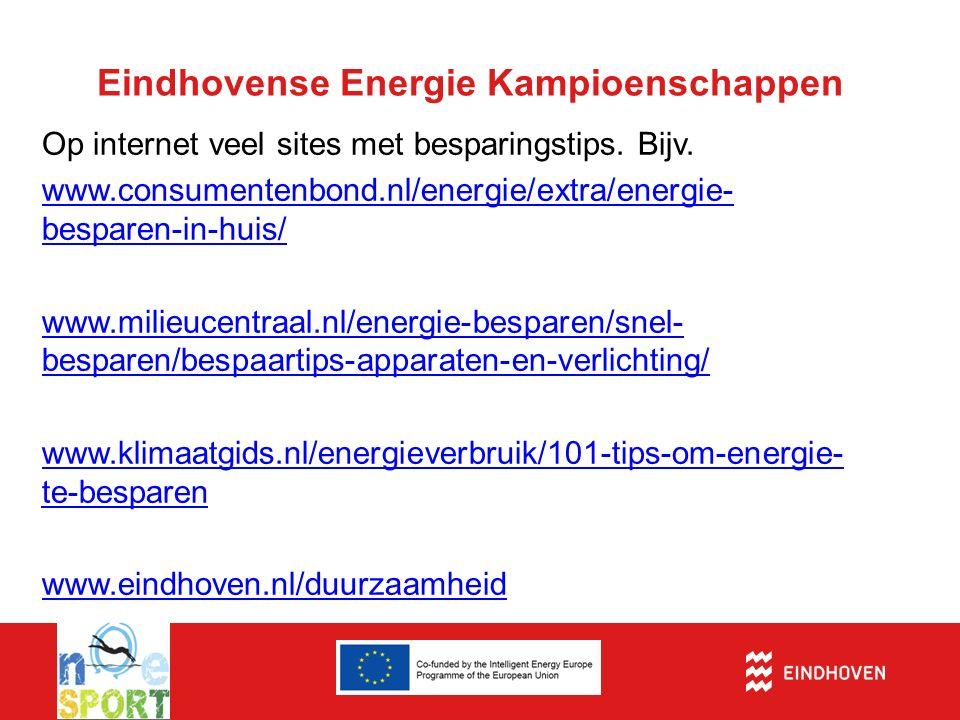 Eindhovense Energie Kampioenschappen Op internet veel sites met besparingstips. Bijv. www.consumentenbond.nl/energie/extra/energie- besparen-in-huis/
