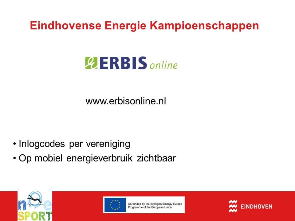 Eindhovense Energie Kampioenschappen www.erbisonline.nl Inlogcodes per vereniging Op mobiel energieverbruik zichtbaar
