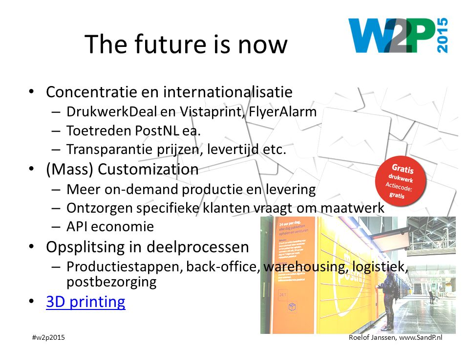 Roelof Janssen, www.SandP.nl#w2p2015 The future is now Concentratie en internationalisatie – DrukwerkDeal en Vistaprint, FlyerAlarm – Toetreden PostNL ea.