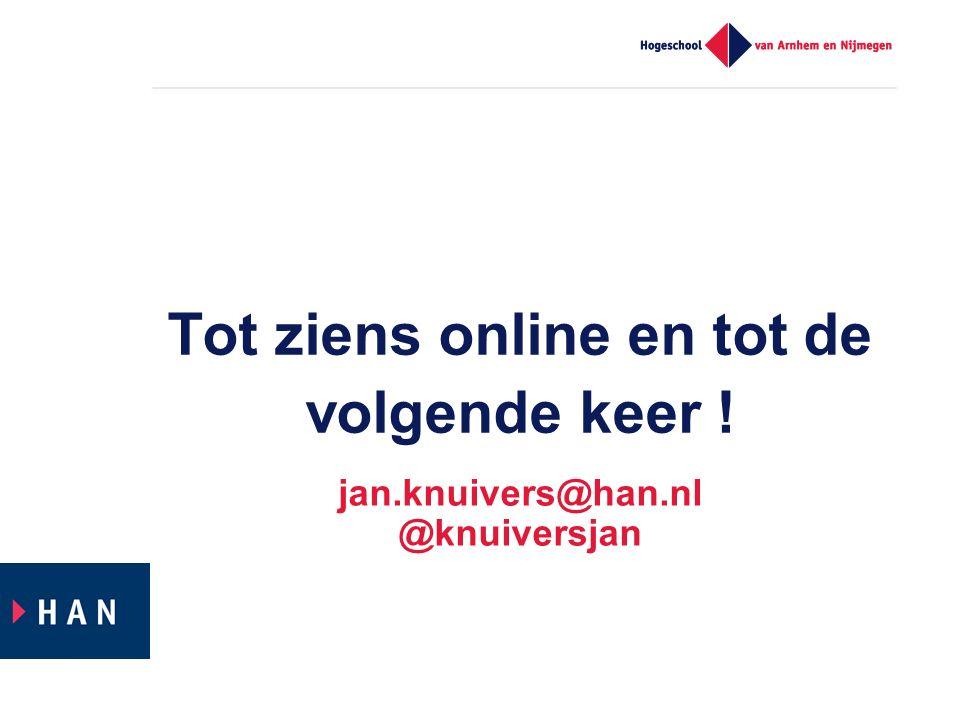 jan.knuivers@han.nl @knuiversjan Tot ziens online en tot de volgende keer !