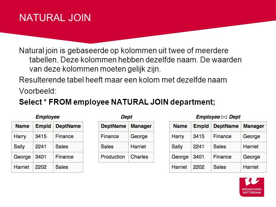NATURAL JOIN Natural join is gebaseerde op kolommen uit twee of meerdere tabellen.