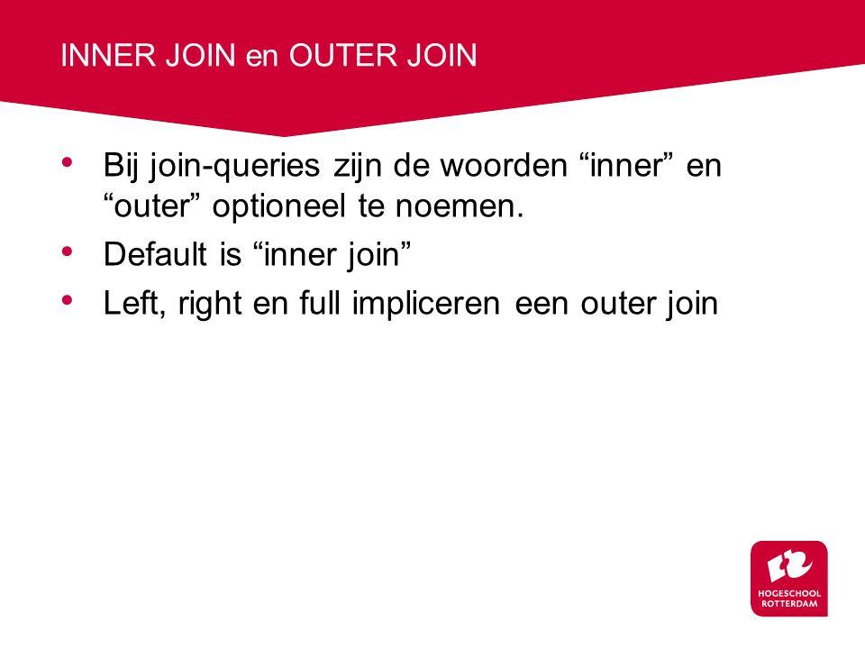 INNER JOIN en OUTER JOIN Bij join-queries zijn de woorden inner en outer optioneel te noemen.