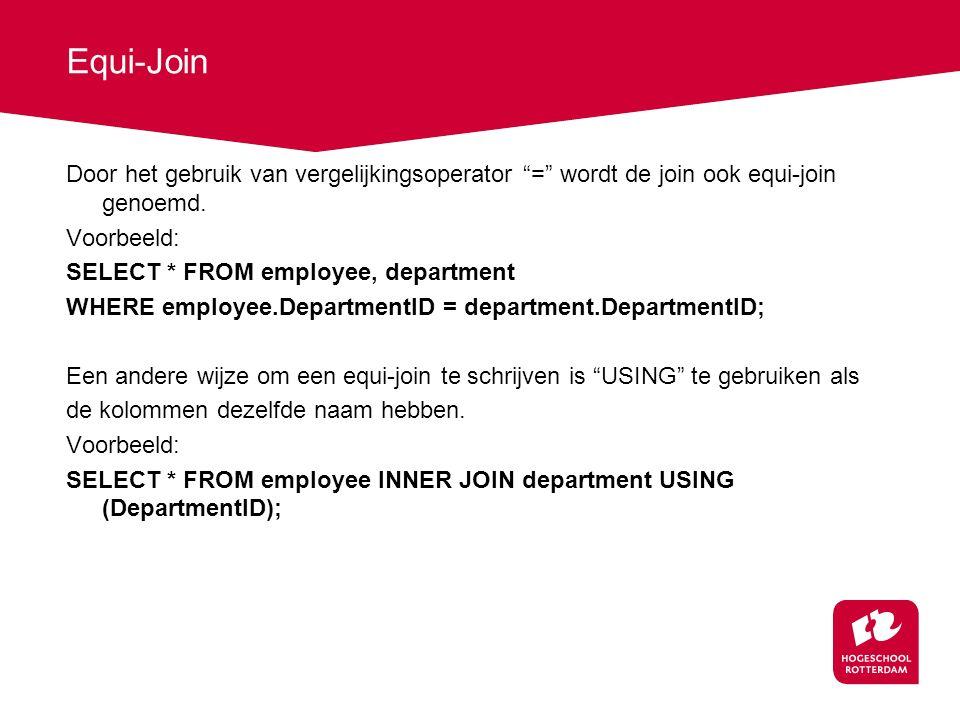 Equi-Join Door het gebruik van vergelijkingsoperator = wordt de join ook equi-join genoemd.