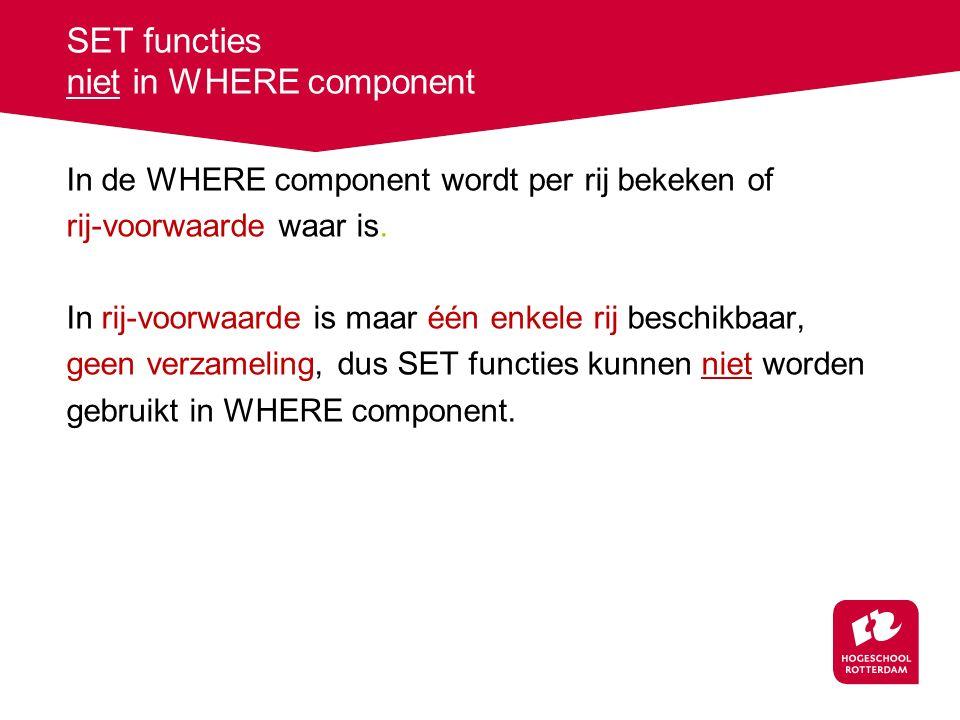 SET functies niet in WHERE component In de WHERE component wordt per rij bekeken of rij-voorwaarde waar is.