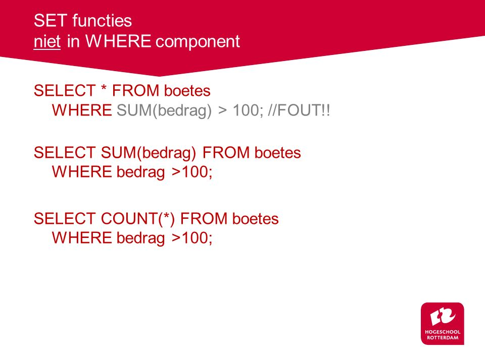 SET functies niet in WHERE component SELECT * FROM boetes WHERE SUM(bedrag) > 100; //FOUT!.